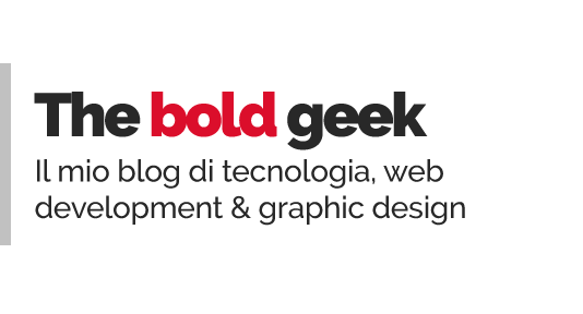 The Bold Geek - Blog di tecnologia, web development & graphic design
